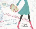 You Sew, Girl!: Your Ultimate Guide to Sewing with Confidence and Style