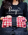 Bags: The Modern Classics: Clutches, Hobos, Satchels & More With Patterns