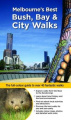 Melbourne's Best Bay, Park and City Walks: The Full-colour Guide to Over 40 Fantastic Walks