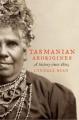 The Tasmanian Aborigines: A New History