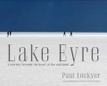 Lake Eyre: A Journey Through the Heart of the Continent