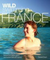 Wild Swimming France: Discover the Most Beautiful Rivers, Lakes and Waterfalls of France (Wild Swimming)