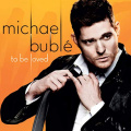 To Be Loved, Michael Buble