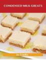 Condensed Milk Greats: Delicious Condensed Milk Recipes, The Top 77 Condensed Milk Recipes