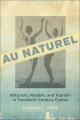 Au Naturel: Naturism, Nudism, and Tourism in Twentieth-Century France
