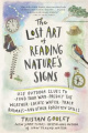 The Lost Art of Reading Nature's Signs: Use Outdoor Clues to Find Your Way, Predict the Weather, Locate Water, Track Animals and Other Forgotten Skills