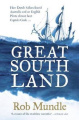 Great South Land: How Dutch Sailors Found Australia and an English Pirate Almost Beat Captain Cook...