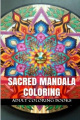 Sacred Mandala Coloring: Sacred Mandala Designs and Patterns Coloring Books for Adults (Yoga and Zen Coloring)