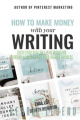 How to Make Money with Your Writing: Succeeding with Self-Publishing and Content Marketing for Your Writing Business