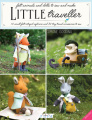 Little Traveller: 10 Small Felt Intrepid Explorers and Over 30 Tiny Travel Accessories to Sew