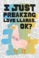I Just Freaking Love Llamas. Ok?: Pretty Floral Boho Girls Journal For Camelid Lover - 120 Pages (6 x 9) Funny Gift Ideas For Female Friends